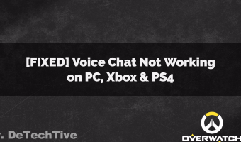[FIXED] Overwatch Voice Chat Not Working on PC, PS4 & Xbox One