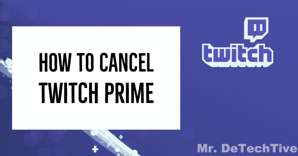 3 Ways to Cancel Twitch Prime Subscription [GUIDE]