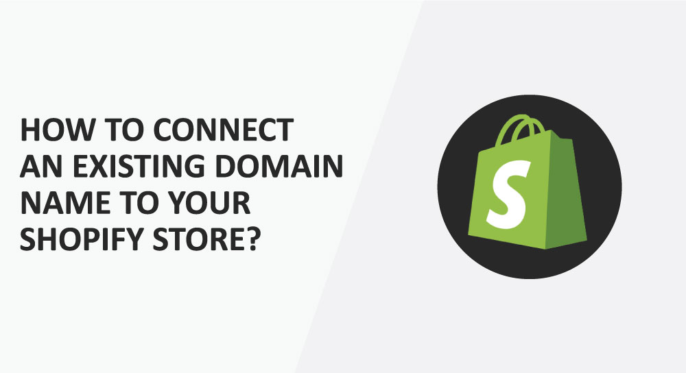 How To Connect An Existing Domain Name To Your Shopify Store?